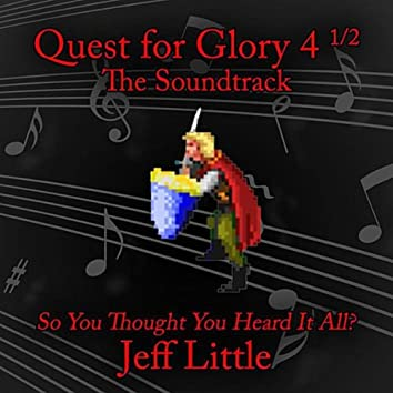 Quest for Glory 4 1/2 (So You Thought You Heard It All?) [Soundtrack]
