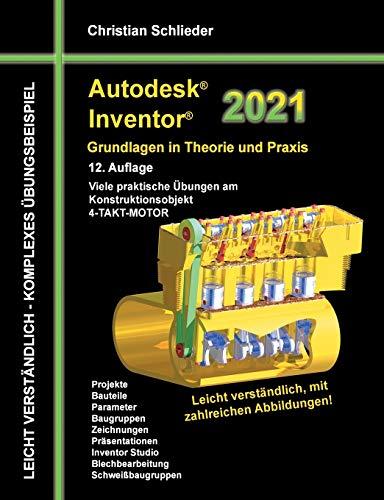 Autodesk Inventor 2021 - Grundlagen in Theorie und Praxis: Viele praktische Übungen am Konstruktionsobjekt 4-Takt-Motor: Viele praktische bungen am Konstruktionsobjekt 4-Takt-Motor