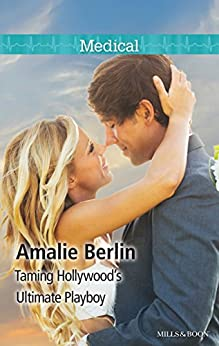 Taming Hollywood's Ultimate Playboy (The Hollywood Hills Clinic Book 7) by [Amalie Berlin]