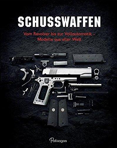 Schusswaffen: Vom Revolver bis zur Vollautomatik – Modelle aus aller Welt