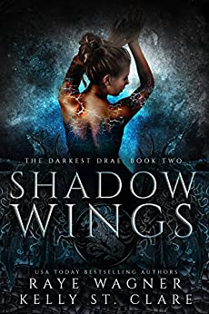 Shadow Wings (The Darkest Drae Book 2) by [Raye Wagner, Kelly St. Clare]