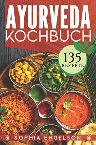 Ayurveda Kochbuch: Intuitiv abnehmen durch Selbstheilung mit Genuss (135 Rezepte) Intensive Einführung und der 7-Schritte-Plan für den Frieden mit Deinem Körper! (Dosha-Test + 6 Extrabonis)