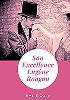 Son Excellence Eugène Rougon: un roman d'Émile Zola (texte intégral)