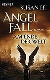 Angelfall - Am Ende der Welt: Roman (Angelfall-Reihe, Band 3)