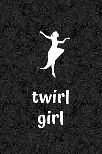 Twirl Girl: Funny Novelty Twirling Gift| Majorette Themed Gift| Blank Lined Journal & Notebook To Write In