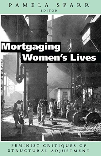 Compare Textbook Prices for Mortgaging Women's Lives: Feminist Critiques of Structural Adjustment  ISBN 9781856491020 by Sparr, Pamela