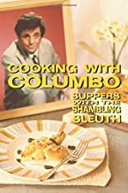 Cooking With Columbo: Suppers With The Shambling Sleuth: Episode guides and recipes from the kitchen of Peter Falk and man...