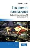 Les pervers narcissiques - Se désintoxiquer de leurs effets nocifs sur notre vie