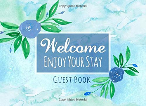 Welcome: Enjoy Your Stay - Guest Book: Vacation Home, Bed and Breakfast Guestbook, Rental Property, B&B Welcome Log Book With Beautiful Blue Watercolor Flowers