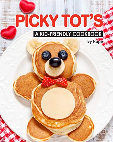 Picky Tot's: A Kid-Friendly Cookbook by [Ivy Hope]