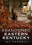 Abandoned Eastern Kentucky (America Through Time)