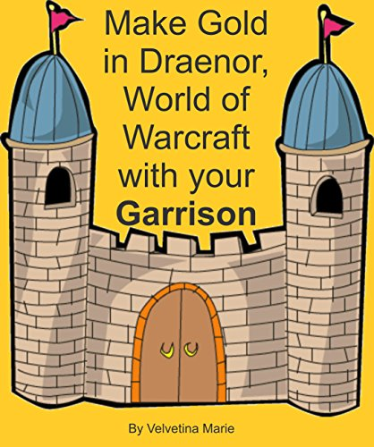 Make Gold in Draenor, World of Warcraft with Your Garrison (English Edition)