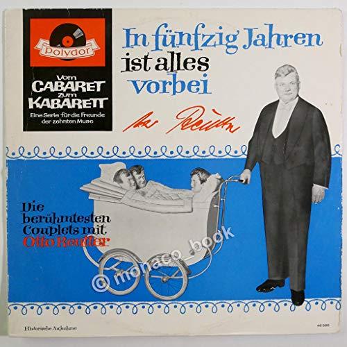 In fünfzig Jahren ist alles vorbei / Die berühmtesten Couplets mit Otto Reutter / Vom CABARET ZUM KABARETT / Eine Serie für die Freunde der zehnten Muse / Bildhülle 1965 / Polydor # 46 588