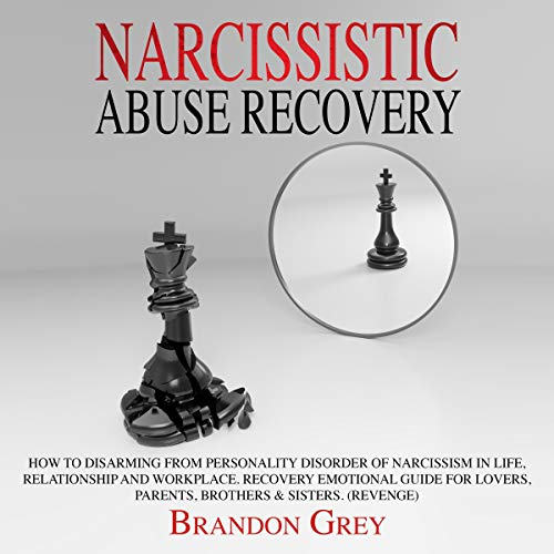 Narcissistic Abuse Recovery: How to Disarming from Personality Disorder of Narcissism in Life, Relationship and Workplace.  audiobook cover art