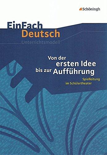 EinFach Deutsch Unterrichtsmodelle: Von der ersten Idee bis zur Aufführung: Spielleitung im Schülertheater. Klassen 5 - 13