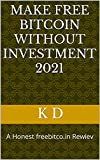 Make FREE Bitcoin without investment 2021 : A Honest freebitco.in Rewiev (English Edition)