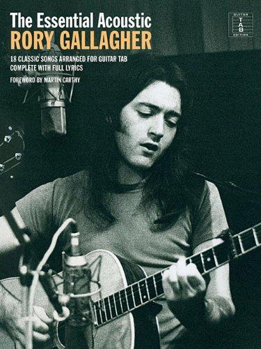 The Essential Rory Gallagher: Acoustic (Melodie, Text & Akkorde mit Gitarrenparts): Songbook für Gitarre