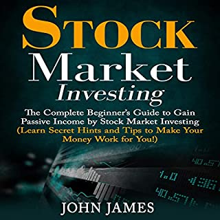 Stock Market Investing: The Complete Beginner's Guide to Gain Passive Income by Stock Market Investing     Learn Secret Hints and Tips to Make Your Money Work for You!              By:                                                                                                                                 John James                               Narrated by:                                                                                                                                 Matyas J.                      Length: 1 hr and 14 mins     1 rating     Overall 5.0