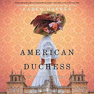 American Duchess     A Novel of Consuelo Vanderbilt              By:                                                                                                                                 Karen Harper                               Narrated by:                                                                                                                                 Ann Marie Gideon                      Length: 8 hrs and 53 mins     28 ratings     Overall 4.3