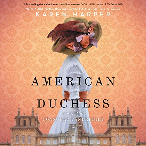 American Duchess     A Novel of Consuelo Vanderbilt              By:                                                                                                                                 Karen Harper                               Narrated by:                                                                                                                                 Ann Marie Gideon                      Length: 8 hrs and 53 mins     60 ratings     Overall 4.2