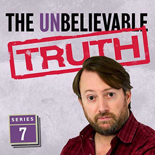 The Unbelievable Truth (Series 7)                   Written by:                                                                                                                                 Jon Naismith,                                                                                        Graeme Garden                               Narrated by:                                                                                                                                 David Mitchell                      Length: 2 hrs and 50 mins     Not rated yet     Overall 0.0