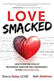 Image of Love Smacked: How to Stop the Cycle of Relationship Addiction and Codependency to Find Everlasting Love