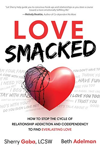 Love Smacked: How to Stop the Cycle of Relationship Addiction and Codependency to Find Everlasting Love