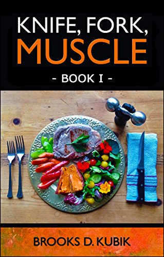 KNIFE, FORK, MUSCLE: Book I: DIET AND NUTRITION FOR LIFELONG STRENGTH AND HEALTH