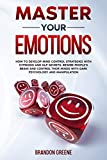 Master Your Emotions: How to Develop Mind Control Strategies with Hypnosis and NLP Secret. Rewire People's Brain and Control their Minds with Dark Psychology and Manipulation (English Edition)