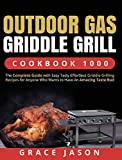 Outdoor Gas Griddle Grill Cookbook 1000: The Complete Guide with Easy Tasty Effortless Griddle...