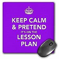 3drose LLC 8x 8x 0.25インチマウスパッド、Keep Calm and Pretend It 's on theレッスンプラン先生ユーモア教授ユーモア( MP _ 149838_ 1)