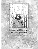 bear. with me.: a field journal