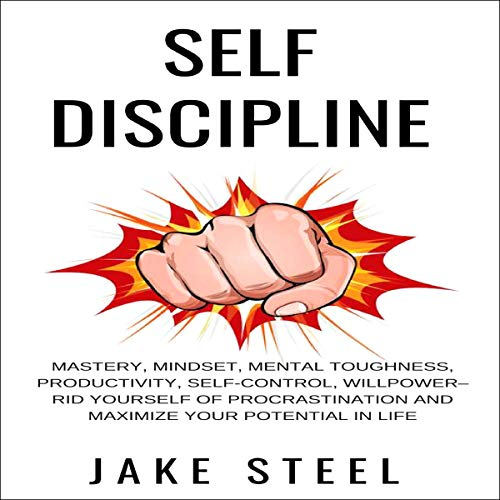Self Discipline: Mastery, Mindset, Mental Toughness, Productivity, Self-Control, Willpower audiobook cover art