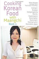 Cooking Korean Food with Maangchi 2: More Traditional Korean Recipes Paperback