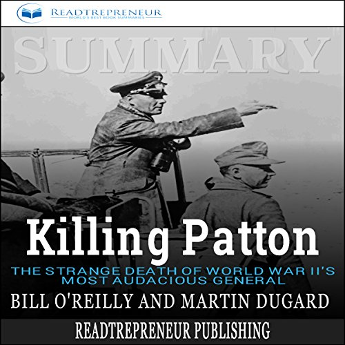 Summary: Killing Patton: The Strange Death of World War II's Most Audacious General audiobook cover art