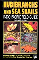 Nudibranchs and Sea Snails: Indo-Pacific Field Guide