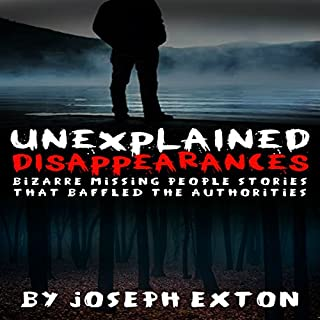 Unexplained Disappearances     Bizarre Missing People Stories That Baffled the Authorities              By:                                                                                                                                 Joseph Exton                               Narrated by:                                                                                                                                 Chris Abernathy                      Length: 1 hr and 41 mins     11 ratings     Overall 4.2
