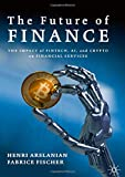 The Future of Finance: The Impact of FinTech, AI, and Crypto on Financial Services - Henri Arslanian
