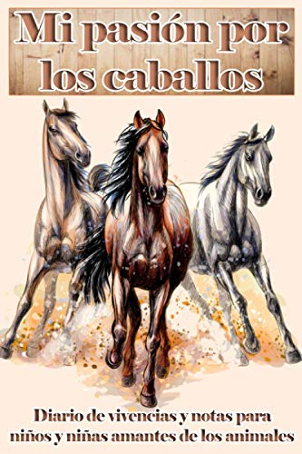 Mi pasión por los caballos | Diario de vivencias y notas para niños y niñas amantes de los animales: Libreta con 100 páginas de renglones y decoración ... por la equitación y el mundo de la hípica