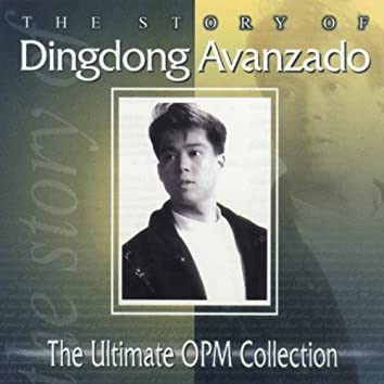 The Story Of: Dingdong Avanzado (The Ultimate OPM Collection)