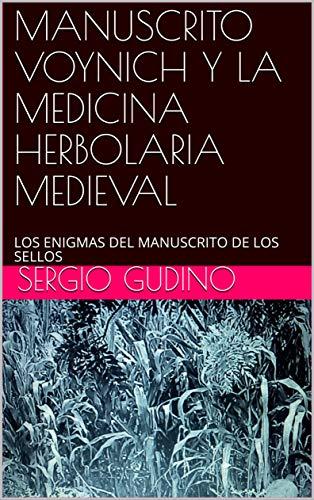 MANUSCRITO VOYNICH Y LA MEDICINA HERBOLARIA MEDIEVAL: LOS ENIGMAS DEL MANUSCRITO DE LOS SELLOS