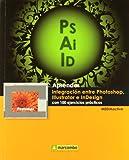 Aprender integración entre Photoshop Illustrator e InDesign con 100 ejercicios prácticos (APRENDER...CON 100 EJERCICIOS PRÁCTICOS)