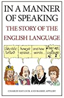In a Manner of Speaking: The Story of English Language