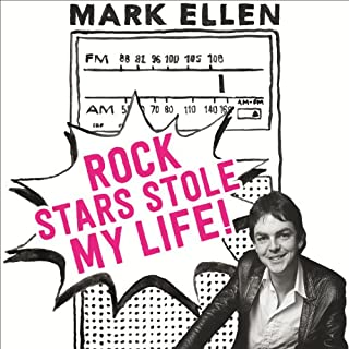 Rock Stars Stole My Life!     A Big Bad Love Affair with Music              By:                                                                                                                                 Mark Ellen                               Narrated by:                                                                                                                                 Mark Ellen                      Length: 9 hrs and 25 mins     215 ratings     Overall 4.4