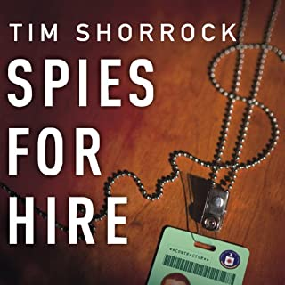 Spies for Hire     The Secret World of Intelligence Outsourcing              By:                                                                                                                                 Tim Shorrock                               Narrated by:                                                                                                                                 Dick Hill                      Length: 15 hrs and 42 mins     5 ratings     Overall 3.0