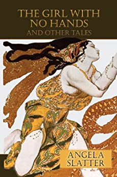 The Girl With No Hands and other tales by [Angela Slatter, Jack Dann]