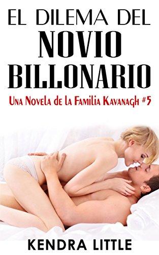 El Dilema del Novio Billonario: Una Novela de la Familia Kavanagh