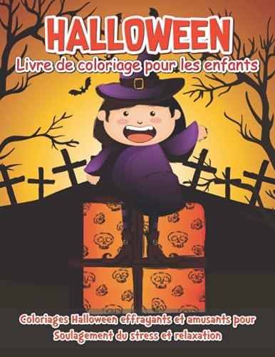 Halloween livre de coloriage pour les enfants: Coloriages Halloween effrayants et amusants pour soulager le stress et se detendr