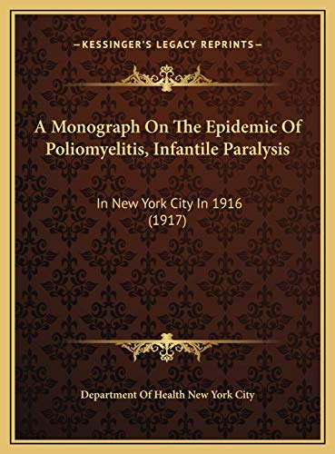 Monograph on the Epidemic of Poliomyelitis, Infantile Paraa: In New York City In 1916 (1917)