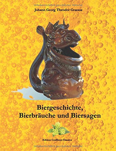 Biergeschichte, Bierbräuche und Biersagen: Vollständig überarbeitet von Frank-Daniel Schulten (Edition Craftbeer-Classics)